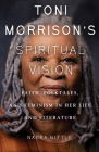 Toni Morrison's Spiritual Vision: Faith, Folktales, and Feminism in Her Life and Literature Cover Image