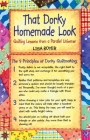 That Dorky Homemade Look: Quilting Lessons From A Parallel Universe Cover Image