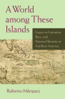 A World Among These Islands: Essays on Literature, Race, and National Identity in Antillean America Cover Image