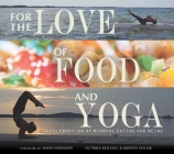 For the Love of Food and Yoga: A Celebration of Mindful Eating and Being Cover Image