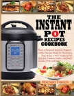 The Instant Pot Recipes Cookbook: Fresh & Foolproof Electric Pressure Cooker Recipes Made for The Everyday Home & Your Instant Pot (Electric Pressure Cover Image