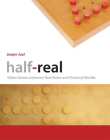 Half-Real: Video Games Between Real Rules and Fictional Worlds Cover Image