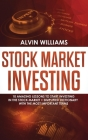 Stock Market Investing: 10 Amazing Lessons to start Investing in the Stock Market + Simplified Dictionary with the Most Important Terms Cover Image