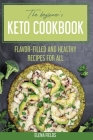 The Beginner's Keto Cookbook: Flavor-Filled And Healthy Recipes For All Cover Image