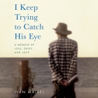 I Keep Trying to Catch His Eye Lib/E: A Memoir of Loss, Grief, and Love Cover Image