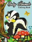 Baby Animals Coloring Book: Featuring 50+ Most Beautiful and Cute Lovable Forest Animals, Woodland Animals, Farms Animals, Oceans Animals and so m Cover Image