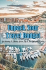 Unpack Your Travel Budget: Get Ready To Change Your Life & See The New World: Budget Travel Guide Cover Image