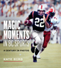 Magic Moments in BC Sports: A Century in Photos Cover Image