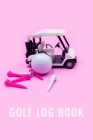 Golf Log Book: 6x9 scorecards golfing gifts record golf lady tournament game daily Cover Image
