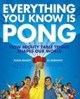 Everything You Know Is Pong: How Mighty Table Tennis Shapes Our World Cover Image