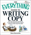 The Everything Guide To Writing Copy: From Ads and Press Release to On-Air and Online Promos--All You Need to Create Copy That Sells (Everything®) Cover Image