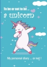To be or not to be ... a unicorn: Notebook - 7 x 10 inches - 102 high quality pages - Paperback - Ideal personal diary - children's notebook - birthda Cover Image