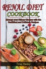Renal Diet Cookbook: Manage your Kidney Disease with the Healthiest and Delicious Recipes. Cover Image