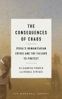 The Consequences of Chaos: Syria's Humanitarian Crisis and the Failure to Protect (Marshall Papers) Cover Image