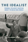 The Idealist: Wendell Willkie's Wartime Quest to Build One World Cover Image