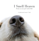 I Smell Heaven: Poems on our pets' end of life Cover Image