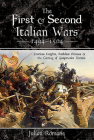 The First and Second Italian Wars 1494-1504: Fearless Knights, Ruthless Princes and the Coming of Gunpowder Armies Cover Image