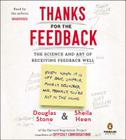 Thanks for the Feedback: The Science and Art of Receiving Feedback Well Cover Image