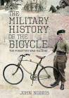 The Military History of the Bicycle: The Forgotten War Machine Cover Image