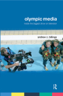 Olympic Media: Inside the Biggest Show on Television (Routledge Critical Studies in Sport) Cover Image