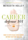 Career Defense 101: How to Stop Sexual Harassment Without Quitting Your Job Cover Image