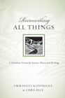 Reconciling All Things: A Christian Vision for Justice, Peace and Healing (Resources for Reconciliation) Cover Image