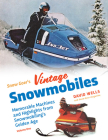 Snow Goer's Vintage Snowmobiles: Memorable Machines and Highlights from Snowmobiling's Golden Era - Volume One Cover Image