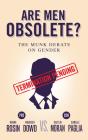 Are Men Obsolete?: The Munk Debate on Gender: Rosin and Dowd vs. Moran and Paglia Cover Image