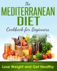 Mediterranean Diet: Mediterranean Cookbook for Beginners, Lose Weight and Get Healthy Cover Image