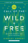 The Call of the Wild and Free: Reclaiming Wonder in Your Child's Education Cover Image