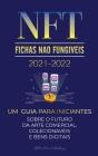 NFT (Fichas Não Fungíveis) 2021-2022: Um Guia para Iniciantes Sobre o Futuro da Arte Comercial, Colecionáveis e Bens Digitais (OpenSea, Rarible, Crypt Cover Image
