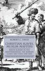 Christian Slaves, Muslim Masters: White Slavery in the Mediterranean, the Barbary Coast, and Italy, 1500-1800 (Early Modern History: Society and Culture) Cover Image