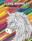 I Love Animals - Coloring Book - Relaxing and Inspiration Cover Image