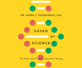 Saved by Science: The Hope and Promise of Synthetic Biology Cover Image