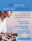 The Gaming Overload Workbook: A Teen's Guide to Balancing Screen Time, Video Games, and Real Life Cover Image