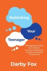 Rethinking Your Teenager: Shifting from Control and Conflict to Structure and Nurture to Raise Accountable Young Adults Cover Image