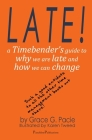 Late!: A Timebender's Guide to Why We Are Late and How We Can Change Cover Image