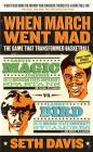 When March Went Mad: The Game That Transformed Basketball Cover Image