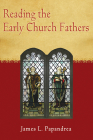 Reading the Early Church Fathers: From the Didache to Nicaea Cover Image