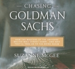 Chasing Goldman Sachs: How the Masters of the Universe Melted Wall Street Down... and Why They'll Take Us to the Brink Again Cover Image