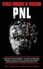 Tecnicas Prohibidas de Persuasion - PNL: Programación Neurolingüística -Una guía completa para aprender a persuadir, influir, y manipular a las person Cover Image