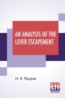 An Analysis Of The Lever Escapement: A Lecture Delivered Before The Canadian Watchmakers' And Retail Jewelers' Association. Cover Image