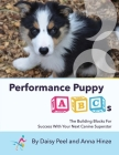 Performance Puppy ABCs: The Building Blocks For Success With Your Next Canine Superstar Cover Image