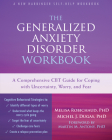 The Generalized Anxiety Disorder: A Comprehensive CBT Guide for Coping with Uncertainty, Worry, and Fear Cover Image
