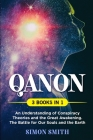 QAnon (3 Books in 1): An Understanding of Conspiracy Theories and the Great Awakening. The Battle for Our Souls and the Earth Cover Image