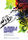 The Manual of Psychedelic Support: A Practical Guide to Establishing and Facilitating Care Services at Music Festivals and Other Events Cover Image