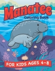 Manatee Coloring Book: A Fun Manatee and Animal Friends Coloring Book for Kids Ages 4-8. Coloring and Drawing Exercises. Animal Coloring Book Cover Image