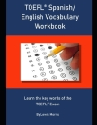 TOEFL Spanish/ English Vocabulary Workbook: Learn the key words of the TOEFL Exam Cover Image