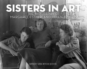 Sisters in Art: The Biography of Margaret, Esther, and Helen Bruton Cover Image