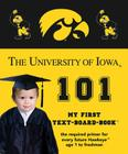 The University of Iowa 101 (My First Text-Board-Book) Cover Image